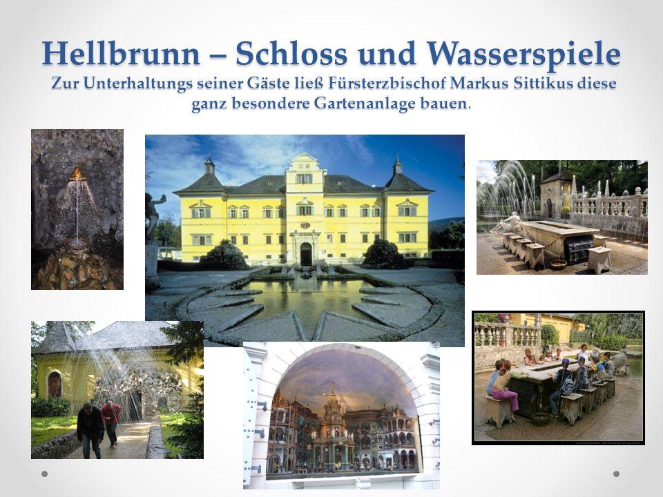 Hellbrunn – Schloss und Wasserspiele Zur Unterhaltungs seiner Gäste ließ Fürsterzbischof Markus Sittikus diese ganz besondere Gartenanlage bauen.