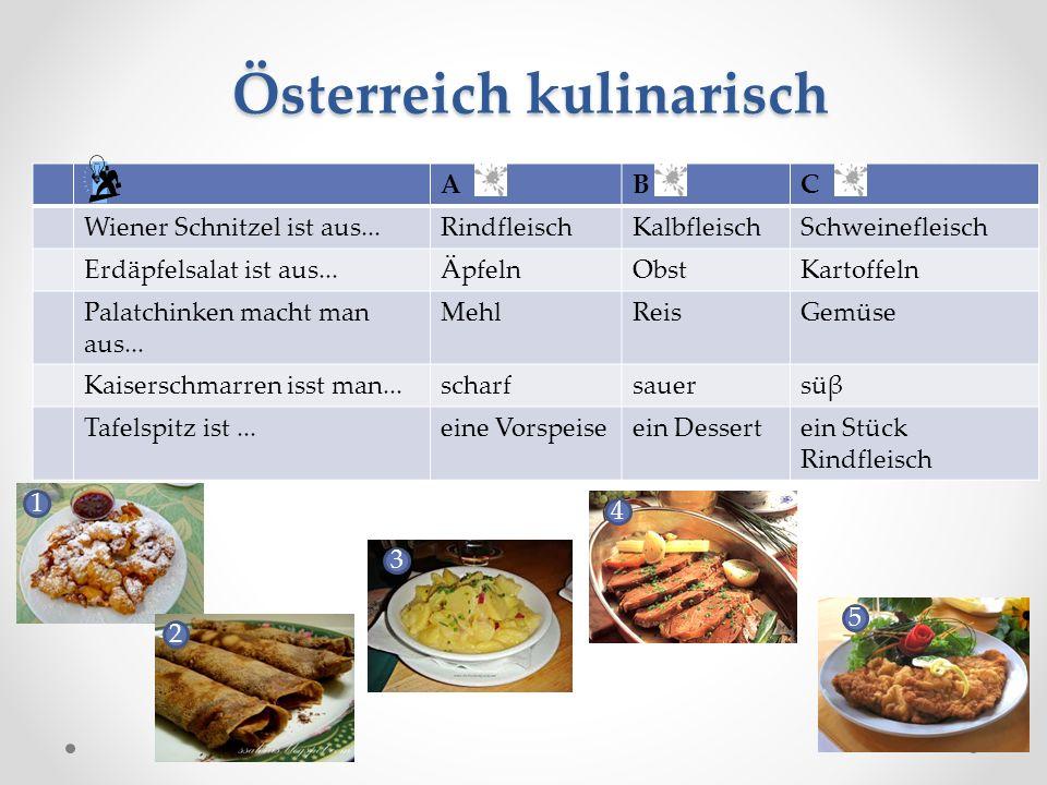 Österreich kulinarisch Österreich kulinarisch ABC Wiener Schnitzel ist aus...RindfleischKalbfleischSchweinefleisch Erdäpfelsalat ist aus...ÄpfelnObstK