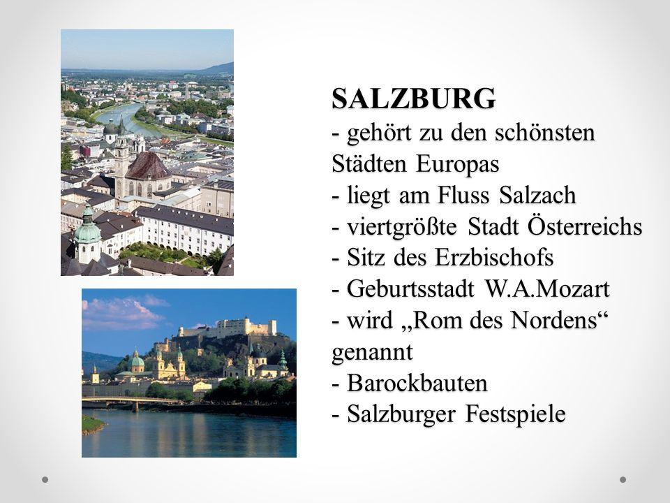 SALZBURG - gehört zu den schönsten Städten Europas - liegt am Fluss Salzach - viertgrößte Stadt Österreichs - Sitz des Erzbischofs - Geburtsstadt W.A.