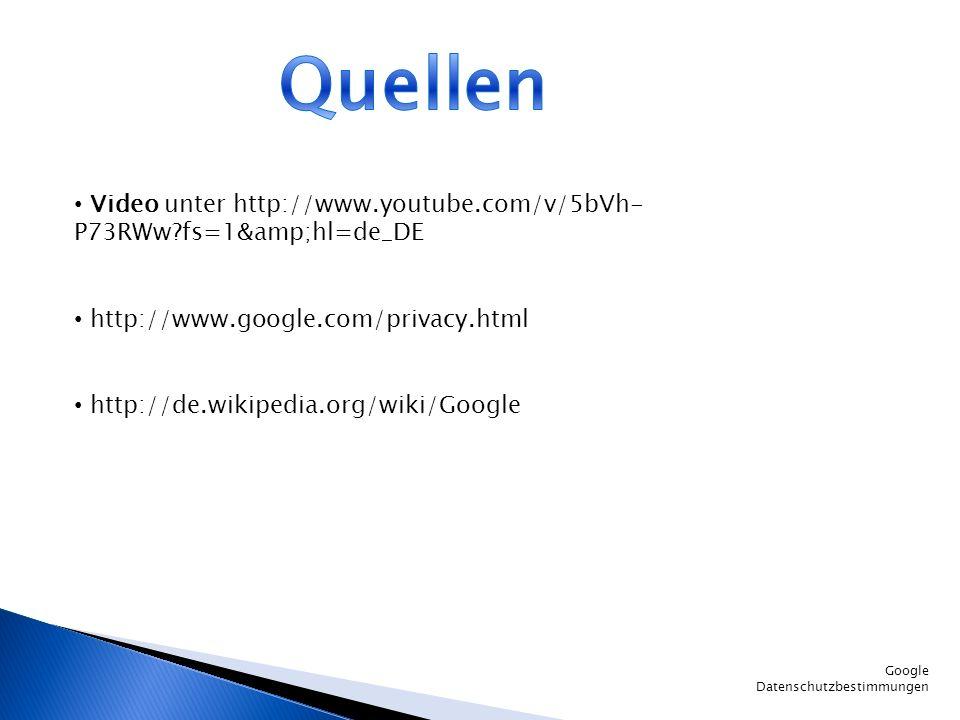 Google Datenschutzbestimmungen Video unter http://www.youtube.com/v/5bVh- P73RWw?fs=1&hl=de_DE http://www.google.com/privacy.html http://de.wikipe