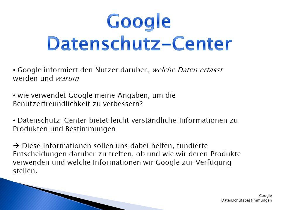 Google Datenschutzbestimmungen Google informiert den Nutzer darüber, welche Daten erfasst werden und warum wie verwendet Google meine Angaben, um die