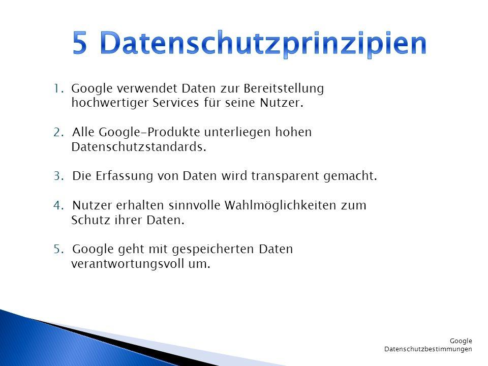 1.Google verwendet Daten zur Bereitstellung hochwertiger Services für seine Nutzer. 2. Alle Google-Produkte unterliegen hohen Datenschutzstandards. 3.