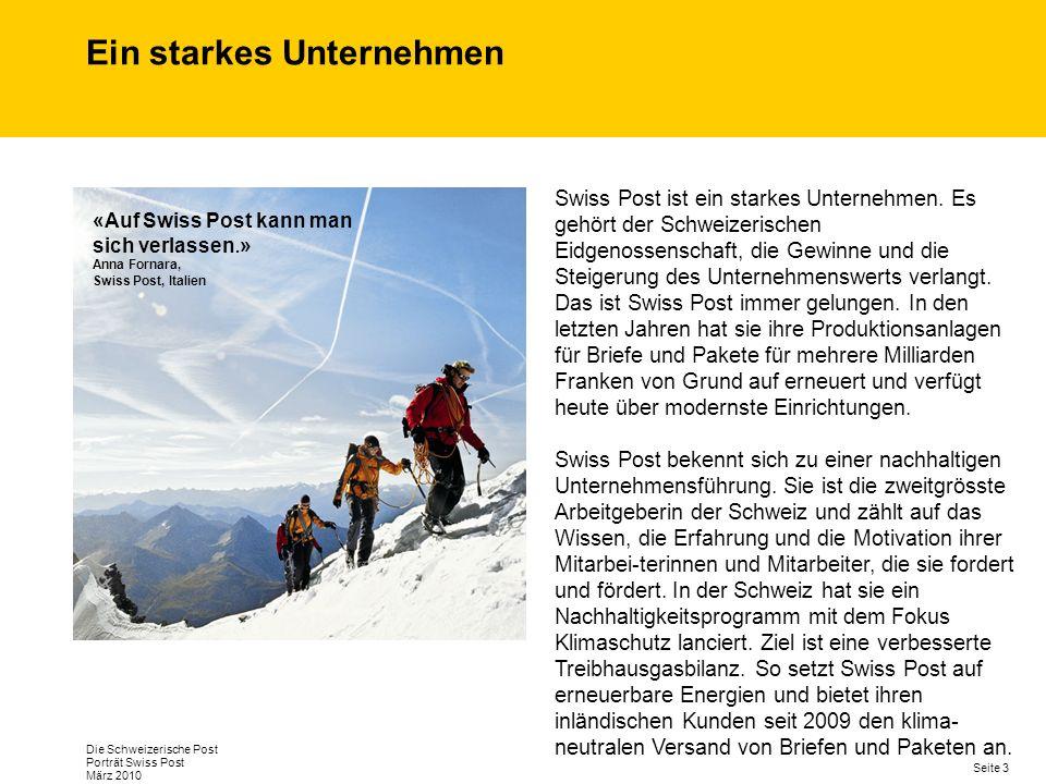 Seite 3 Die Schweizerische Post Porträt Swiss Post März 2010 Ein starkes Unternehmen «Auf Swiss Post kann man sich verlassen.