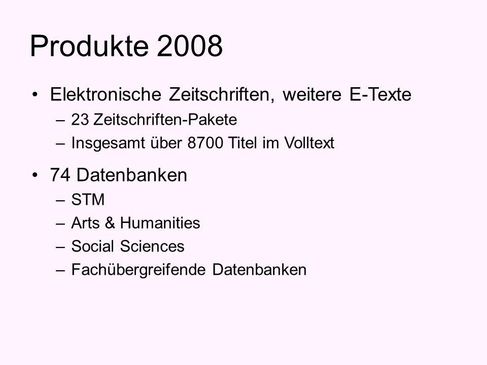 Produkte 2008 Elektronische Zeitschriften, weitere E-Texte –23 Zeitschriften-Pakete –Insgesamt über 8700 Titel im Volltext 74 Datenbanken –STM –Arts & Humanities –Social Sciences –Fachübergreifende Datenbanken