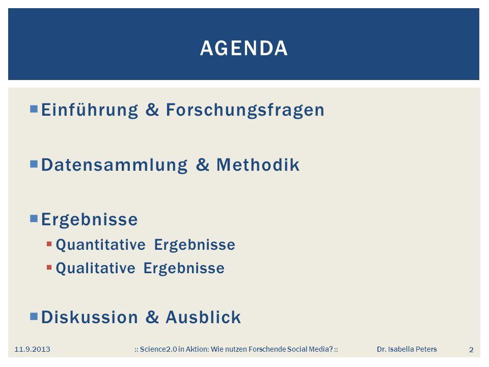 Einführung & Forschungsfragen Datensammlung & Methodik Ergebnisse Quantitative Ergebnisse Qualitative Ergebnisse Diskussion & Ausblick AGENDA 2 11.9.2013 :: Science2.0 in Aktion: Wie nutzen Forschende Social Media.