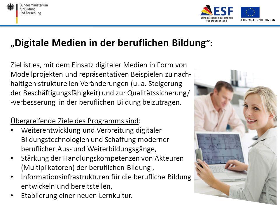 EUROPÄISCHE UNION Digitale Medien in der beruflichen Bildung : Ziel ist es, mit dem Einsatz digitaler Medien in Form von Modellprojekten und repräsent