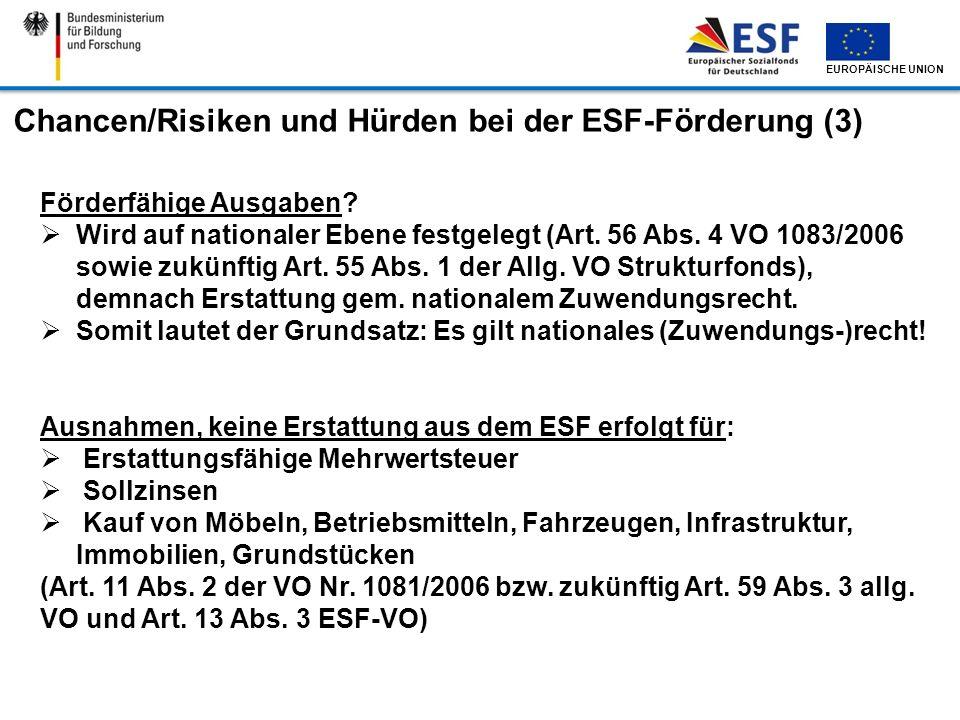 EUROPÄISCHE UNION Chancen/Risiken und Hürden bei der ESF-Förderung (3) Förderfähige Ausgaben? Wird auf nationaler Ebene festgelegt (Art. 56 Abs. 4 VO
