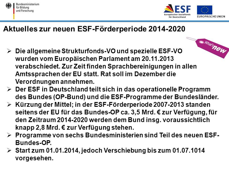 EUROPÄISCHE UNION Aktuelles zur neuen ESF-Förderperiode 2014-2020 Die allgemeine Strukturfonds-VO und spezielle ESF-VO wurden vom Europäischen Parlame