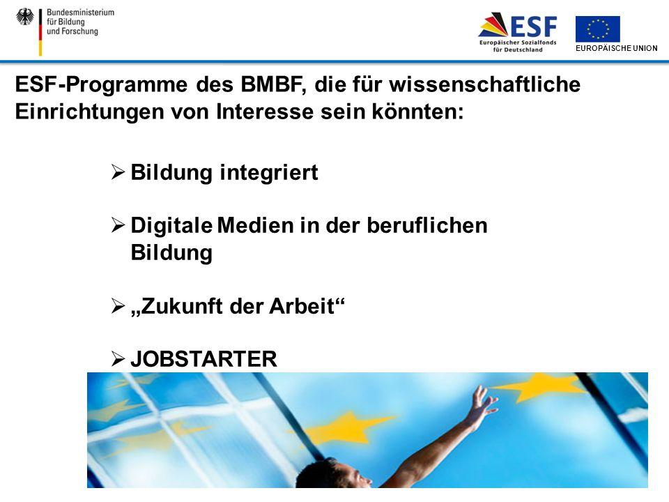 EUROPÄISCHE UNION ESF-Programme des BMBF, die für wissenschaftliche Einrichtungen von Interesse sein könnten: Bildung integriert Digitale Medien in de