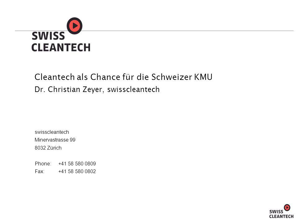 swisscleantech Minervastrasse 99 8032 Zürich Phone: +41 58 580 0809 Fax:+41 58 580 0802 Formatvorlage des Untertitelmasters durch Klicken bearbeiten Cleantech als Chance für die Schweizer KMU Dr.