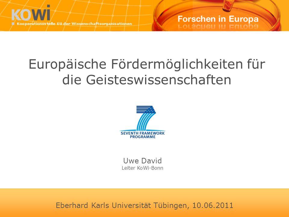 Eberhard Karls Universität Tübingen, 10.06.2011 Europäische Fördermöglichkeiten für die Geisteswissenschaften Uwe David Leiter KoWi-Bonn