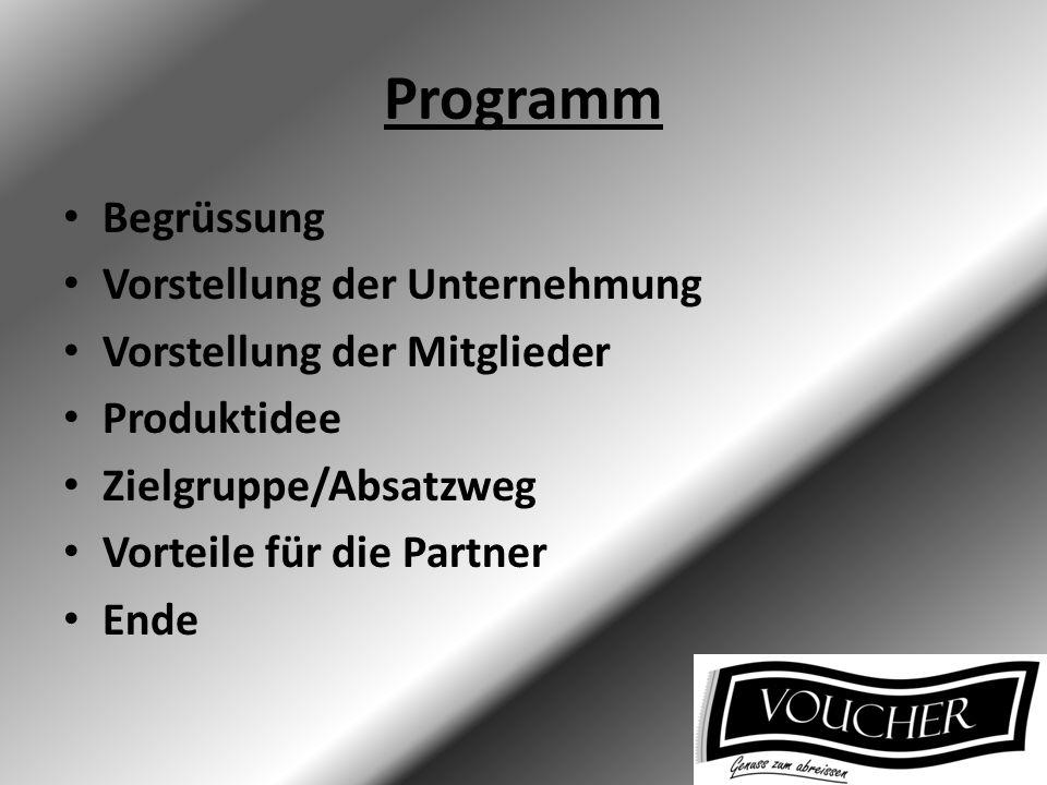 Programm Begrüssung Vorstellung der Unternehmung Vorstellung der Mitglieder Produktidee Zielgruppe/Absatzweg Vorteile für die Partner Ende