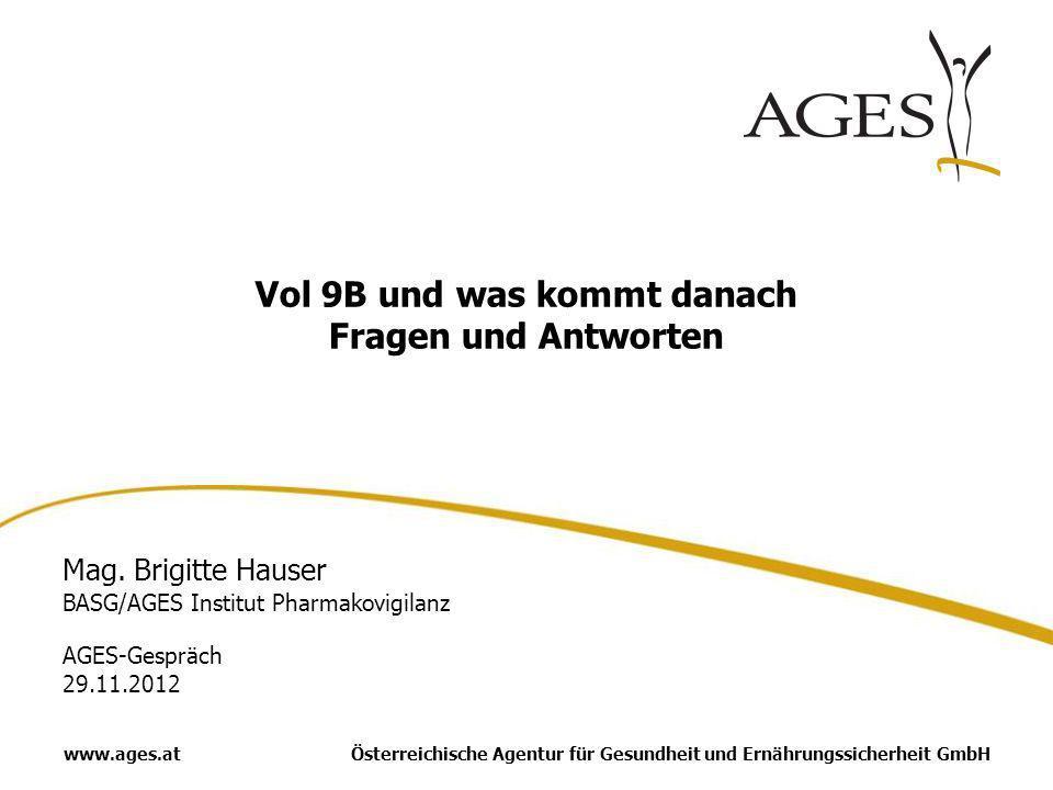 Österreichische Agentur für Gesundheit und Ernährungssicherheit GmbHwww.ages.at Vol 9B und was kommt danach Fragen und Antworten Mag. Brigitte Hauser