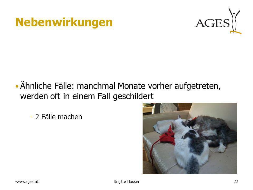 www.ages.at Nebenwirkungen Ähnliche Fälle: manchmal Monate vorher aufgetreten, werden oft in einem Fall geschildert -2 Fälle machen Brigitte Hauser22