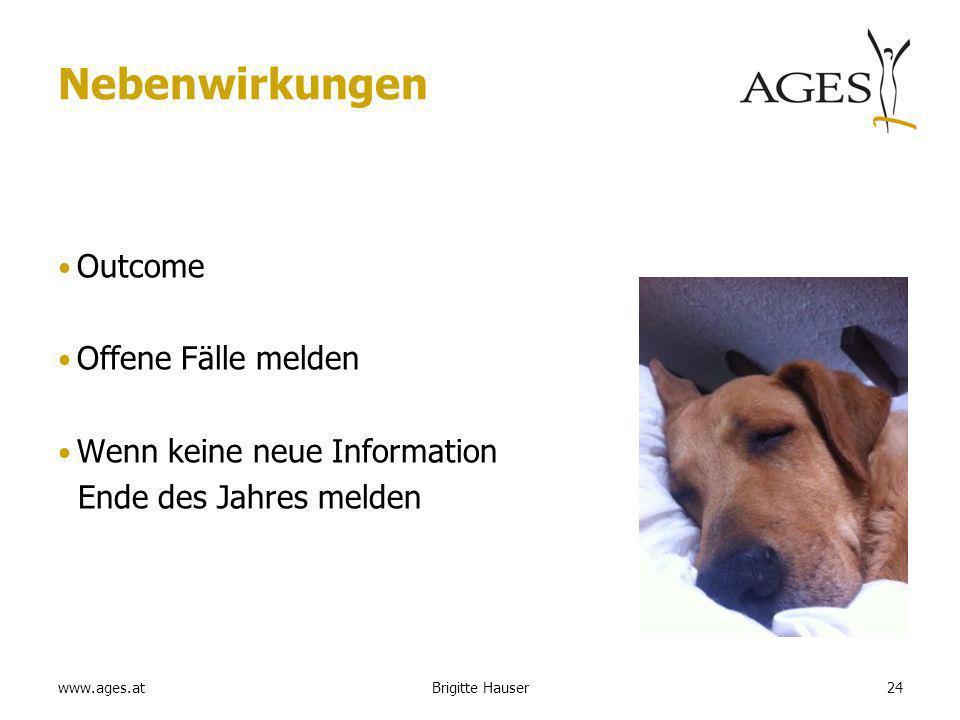 www.ages.at Nebenwirkungen Outcome Offene Fälle melden Wenn keine neue Information Ende des Jahres melden Brigitte Hauser24