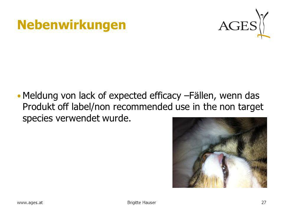 www.ages.at Nebenwirkungen Meldung von lack of expected efficacy –Fällen, wenn das Produkt off label/non recommended use in the non target species verwendet wurde.