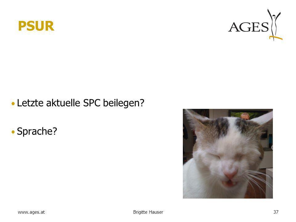 www.ages.at PSUR Letzte aktuelle SPC beilegen? Sprache? Brigitte Hauser37
