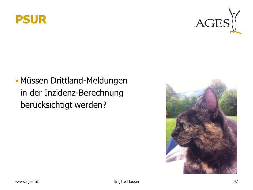 www.ages.at PSUR Müssen Drittland-Meldungen in der Inzidenz-Berechnung berücksichtigt werden? Brigitte Hauser47