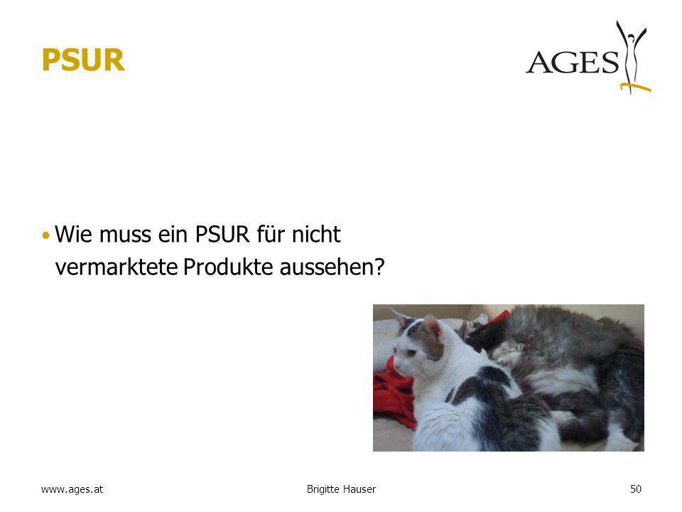 www.ages.at PSUR Wie muss ein PSUR für nicht vermarktete Produkte aussehen? 50Brigitte Hauser