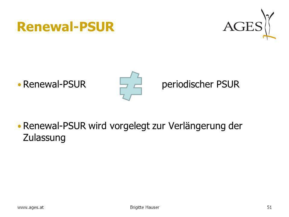 www.ages.at Renewal-PSUR Renewal-PSUR periodischer PSUR Renewal-PSUR wird vorgelegt zur Verlängerung der Zulassung 51Brigitte Hauser