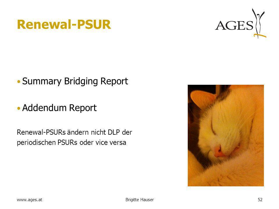 www.ages.at Renewal-PSUR Summary Bridging Report Addendum Report Renewal-PSURs ändern nicht DLP der periodischen PSURs oder vice versa 52Brigitte Hauser
