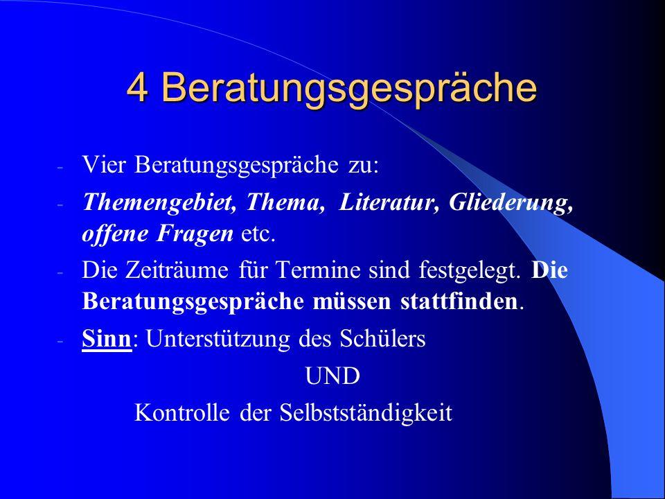 4 Beratungsgespräche - Vier Beratungsgespräche zu: - Themengebiet, Thema, Literatur, Gliederung, offene Fragen etc. - Die Zeiträume für Termine sind f