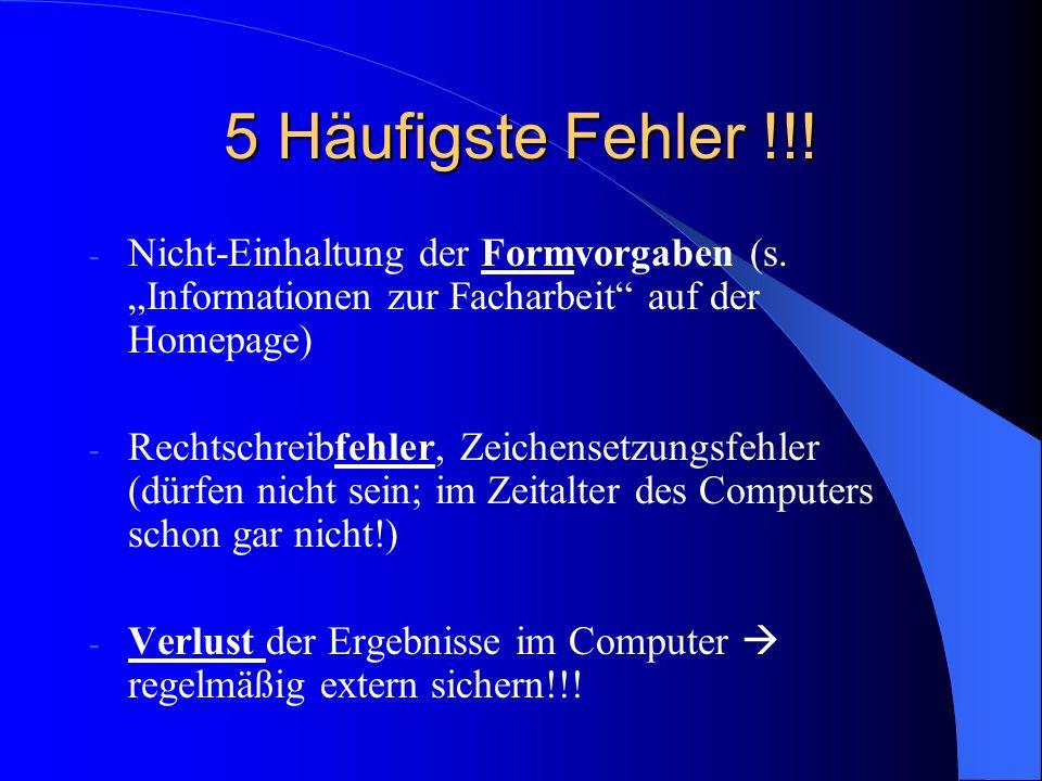 5 Häufigste Fehler !!! - Nicht-Einhaltung der Formvorgaben (s. Informationen zur Facharbeit auf der Homepage) - Rechtschreibfehler, Zeichensetzungsfeh