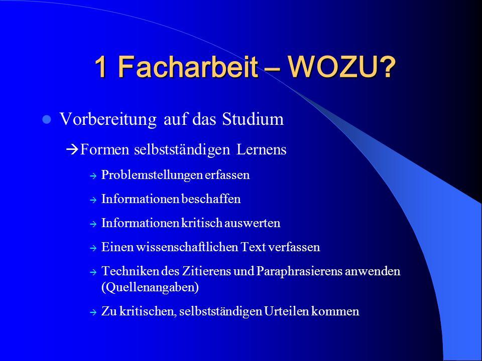 1 Facharbeit – WOZU ? Vorbereitung auf das Studium Formen selbstständigen Lernens Problemstellungen erfassen Informationen beschaffen Informationen kr