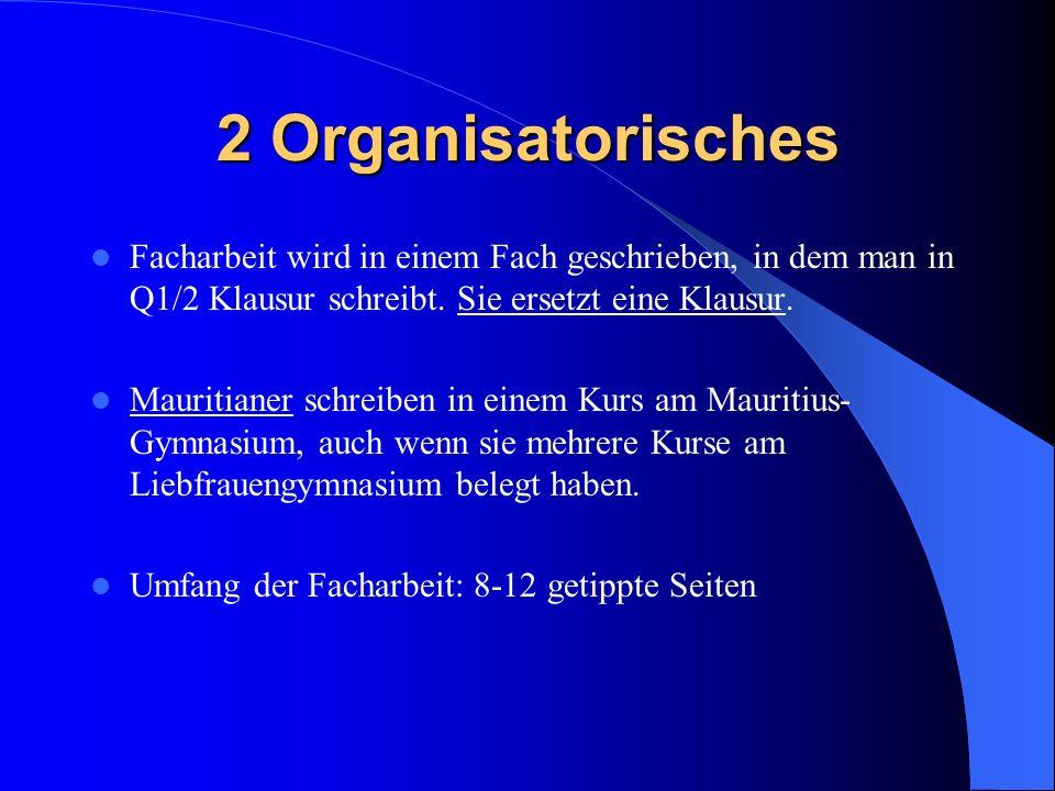 2 Organisatorisches Facharbeit wird in einem Fach geschrieben, in dem man in Q1/2 Klausur schreibt. Sie ersetzt eine Klausur. Mauritianer schreiben in
