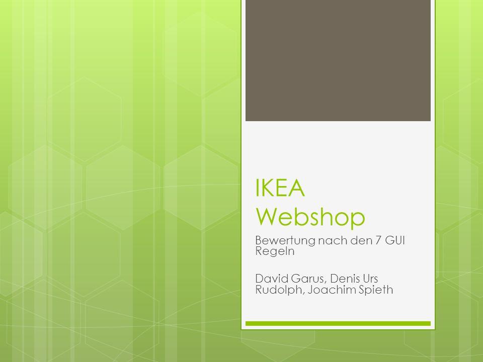 IKEA Webshop Bewertung nach den 7 GUI Regeln David Garus, Denis Urs Rudolph, Joachim Spieth