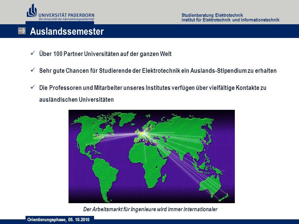 Orientierungsphase, 05. 10.2010 Studienberatung Elektrotechnik Institut für Elektrotechnik und Informationstechnik Auslandssemester Über 100 Partner U