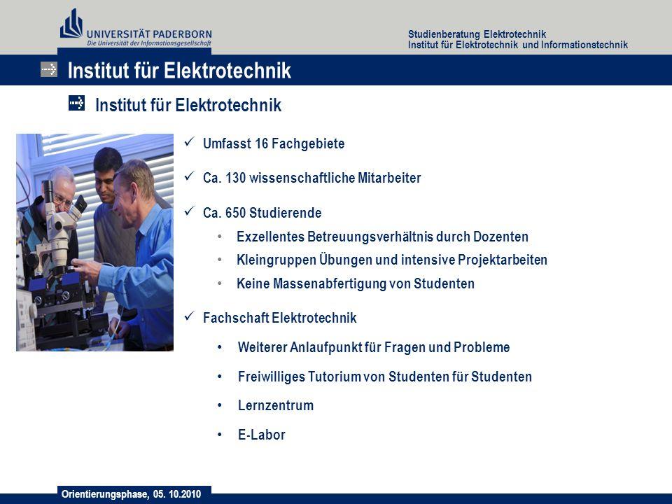 Orientierungsphase, 05. 10.2010 Studienberatung Elektrotechnik Institut für Elektrotechnik und Informationstechnik Umfasst 16 Fachgebiete Ca. 130 wiss
