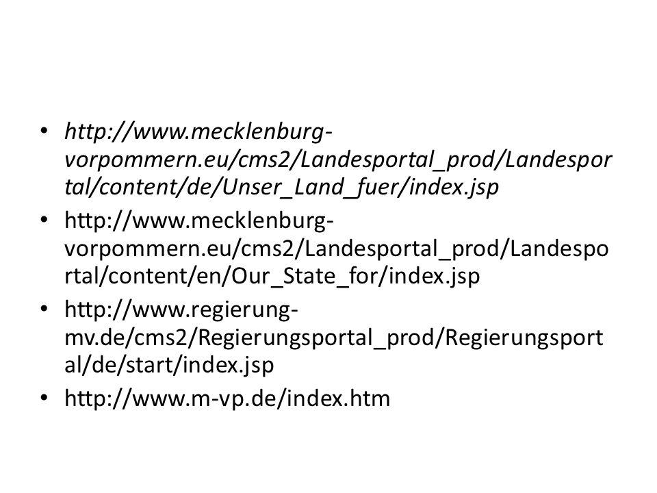 http://www.mecklenburg- vorpommern.eu/cms2/Landesportal_prod/Landespor tal/content/de/Unser_Land_fuer/index.jsp http://www.mecklenburg- vorpommern.eu/
