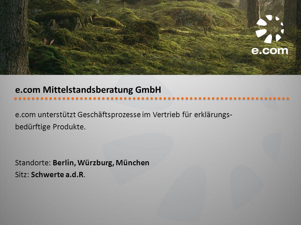 e.com Mittelstandsberatung GmbH e.com unterstützt Geschäftsprozesse im Vertrieb für erklärungs- bedürftige Produkte. Standorte: Berlin, Würzburg, Münc