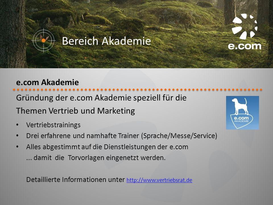 e.com Akademie Gründung der e.com Akademie speziell für die Themen Vertrieb und Marketing Vertriebstrainings Drei erfahrene und namhafte Trainer (Spra