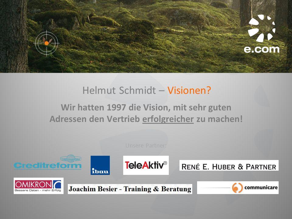 Helmut Schmidt – Visionen? Wir hatten 1997 die Vision, mit sehr guten Adressen den Vertrieb erfolgreicher zu machen! Unsere Partner: