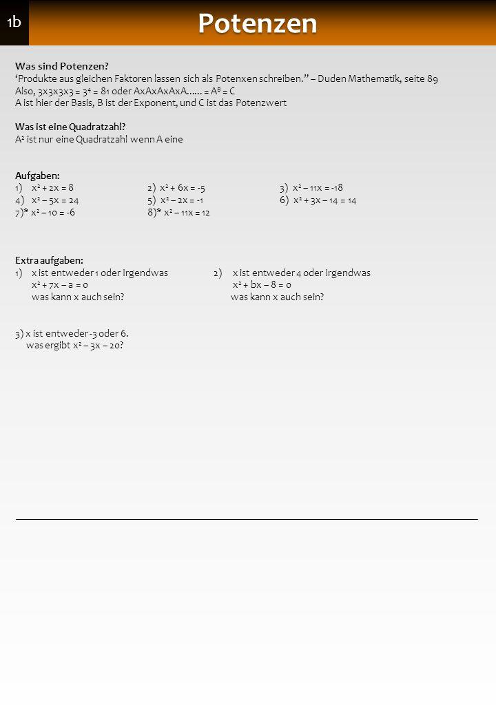 1b Potenzen Was sind Potenzen? Produkte aus gleichen Faktoren lassen sich als Potenxen schreiben. – Duden Mathematik, seite 89 Also, 3x3x3x3 = 3 4 = 8