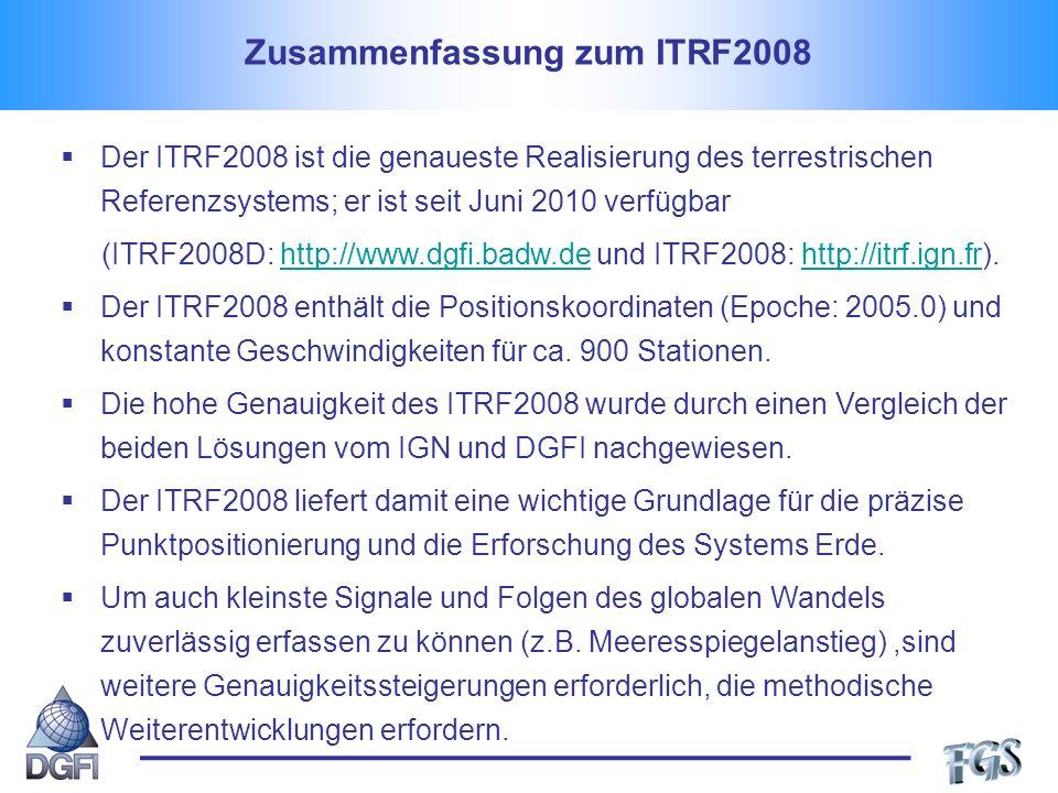 Zusammenfassung zum ITRF2008 Der ITRF2008 ist die genaueste Realisierung des terrestrischen Referenzsystems; er ist seit Juni 2010 verfügbar (ITRF2008D: http://www.dgfi.badw.de und ITRF2008: http://itrf.ign.fr).http://www.dgfi.badw.dehttp://itrf.ign.fr Der ITRF2008 enthält die Positionskoordinaten (Epoche: 2005.0) und konstante Geschwindigkeiten für ca.