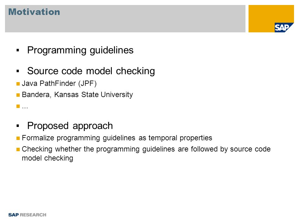 Motivation Programming guidelines Source code model checking Java PathFinder (JPF) Bandera, Kansas State University...