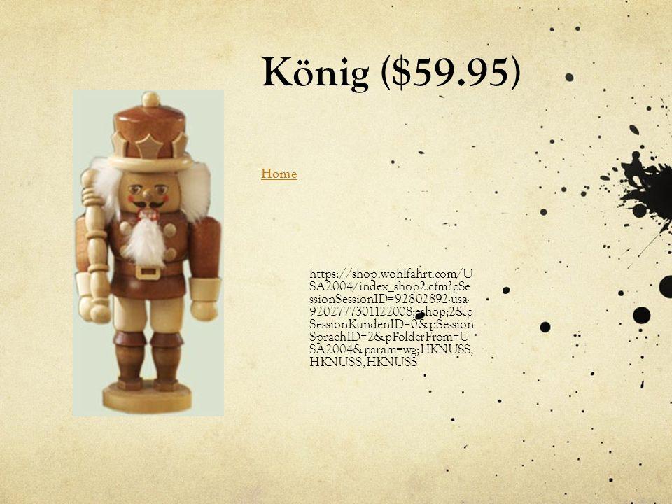 König ($59.95) Home Home https://shop.wohlfahrt.com/U SA2004/index_shop2.cfm pSe ssionSessionID=92802892-usa- 9202777301122008;eshop;2&p SessionKundenID=0&pSession SprachID=2&pFolderFrom=U SA2004&param=wg;HKNUSS, HKNUSS,HKNUSS