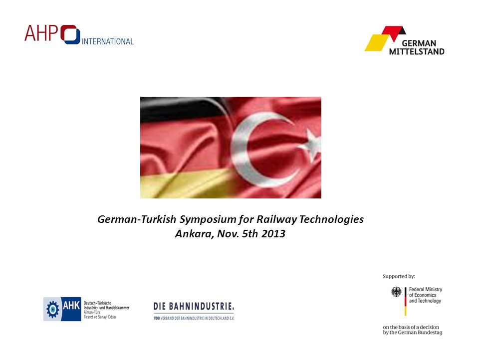 German-Turkish Symposium for Railway Technologies Ankara, Nov. 5th 2013