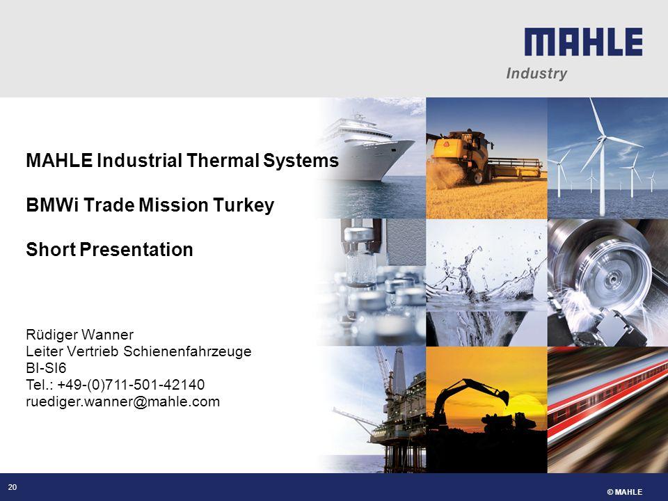 © MAHLE Rüdiger Wanner Leiter Vertrieb Schienenfahrzeuge BI-SI6 MAHLE Industrial Thermal Systems BMWi Trade Mission Turkey Short Presentation Tel.: +4