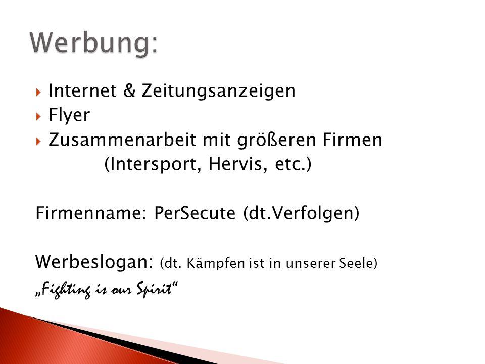 Internet & Zeitungsanzeigen Flyer Zusammenarbeit mit größeren Firmen (Intersport, Hervis, etc.) Firmenname: PerSecute (dt.Verfolgen) Werbeslogan: (dt.