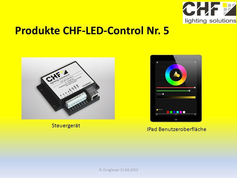 Produkte CHF-LED-Control Nr. 5 R. Droglauer 11.04.2013 Steuergerät IPad Benutzeroberfläche
