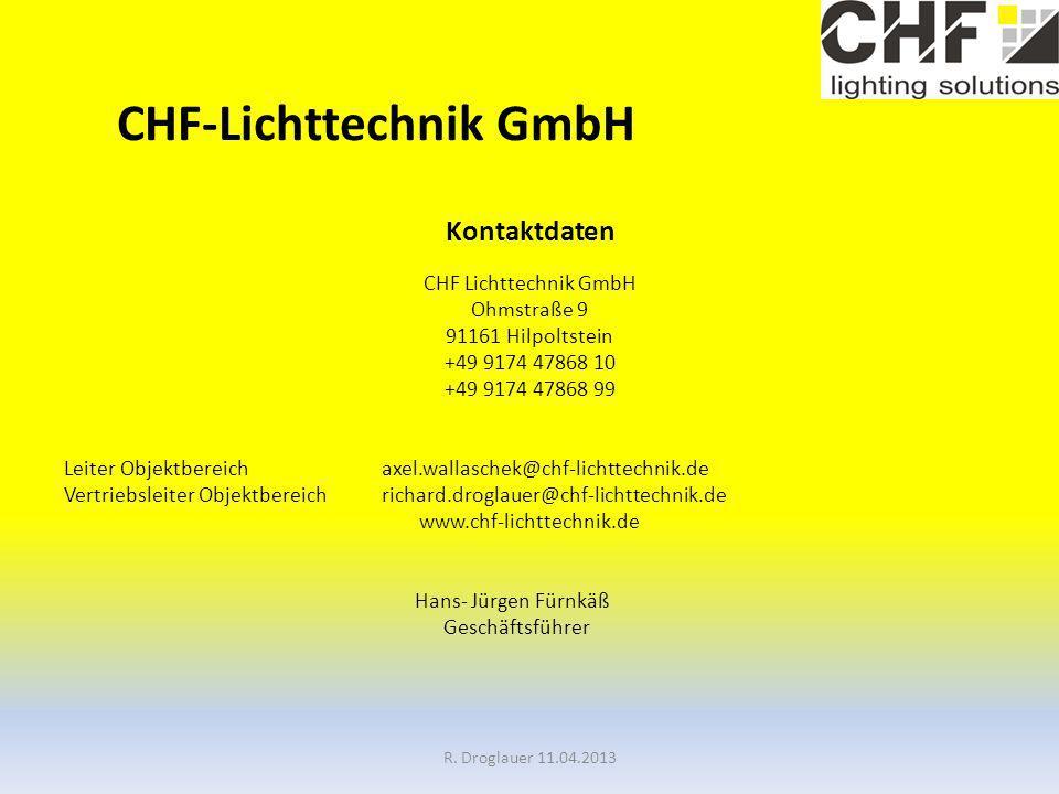 CHF-Lichttechnik GmbH Kontaktdaten CHF Lichttechnik GmbH Ohmstraße 9 91161 Hilpoltstein +49 9174 47868 10 +49 9174 47868 99 Leiter Objektbereichaxel.wallaschek@chf-lichttechnik.de Vertriebsleiter Objektbereichrichard.droglauer@chf-lichttechnik.de www.chf-lichttechnik.de Hans- Jürgen Fürnkäß Geschäftsführer R.