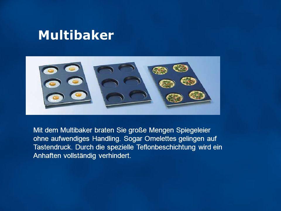 Multibaker Mit dem Multibaker braten Sie große Mengen Spiegeleier ohne aufwendiges Handling. Sogar Omelettes gelingen auf Tastendruck. Durch die spezi