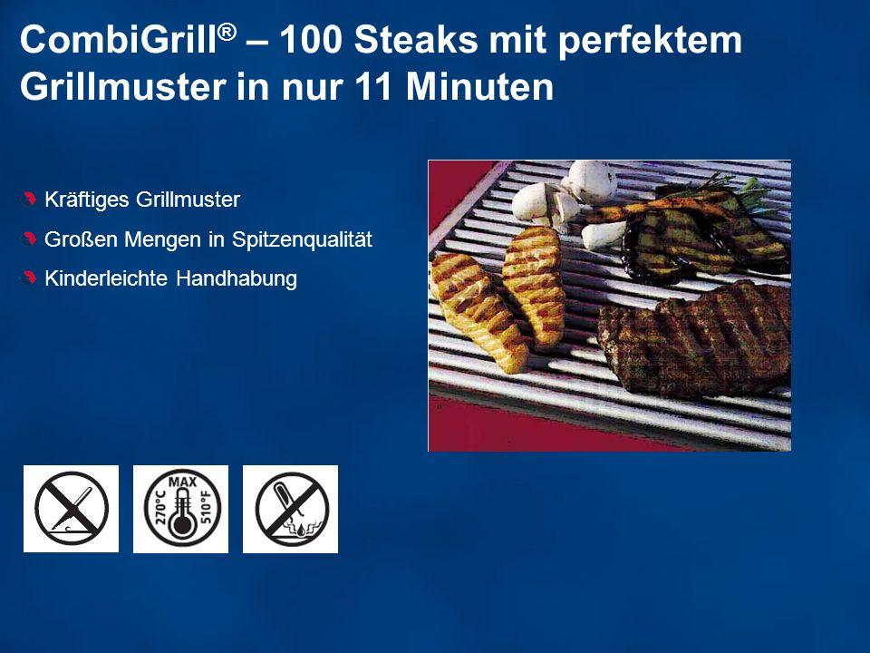 CombiGrill ® – 100 Steaks mit perfektem Grillmuster in nur 11 Minuten Kräftiges Grillmuster Großen Mengen in Spitzenqualität Kinderleichte Handhabung