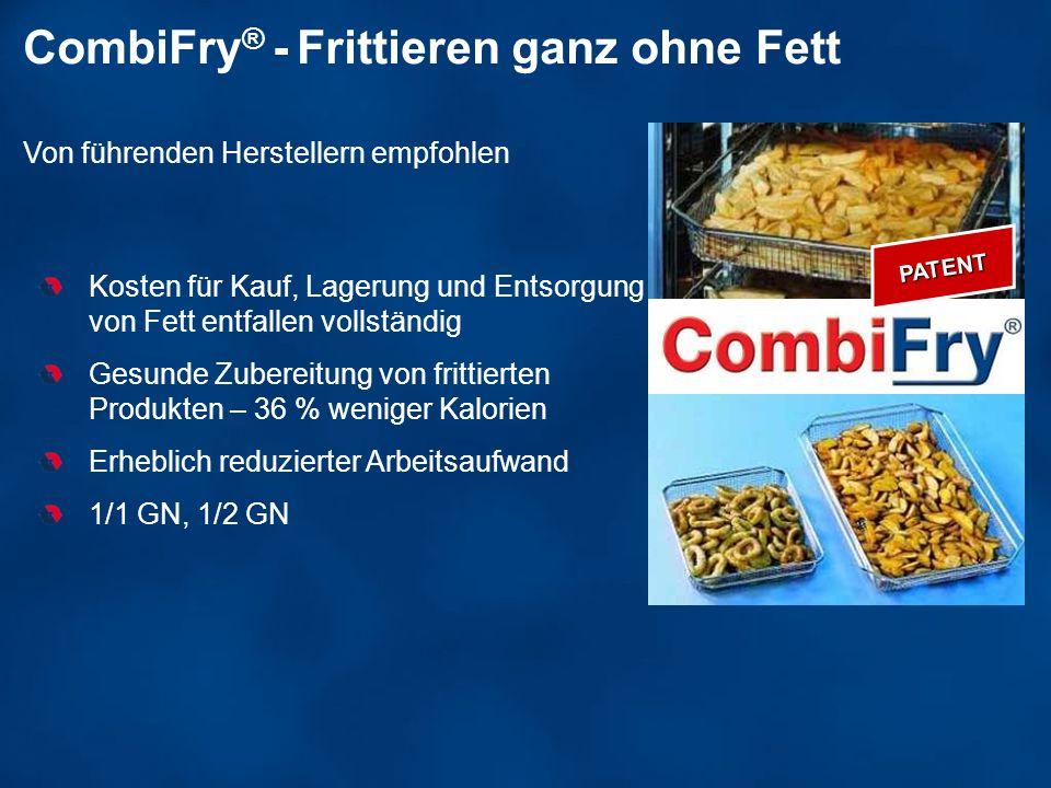 CombiFry ® - Frittieren ganz ohne Fett Von führenden Herstellern empfohlen Kosten für Kauf, Lagerung und Entsorgung von Fett entfallen vollständig Ges