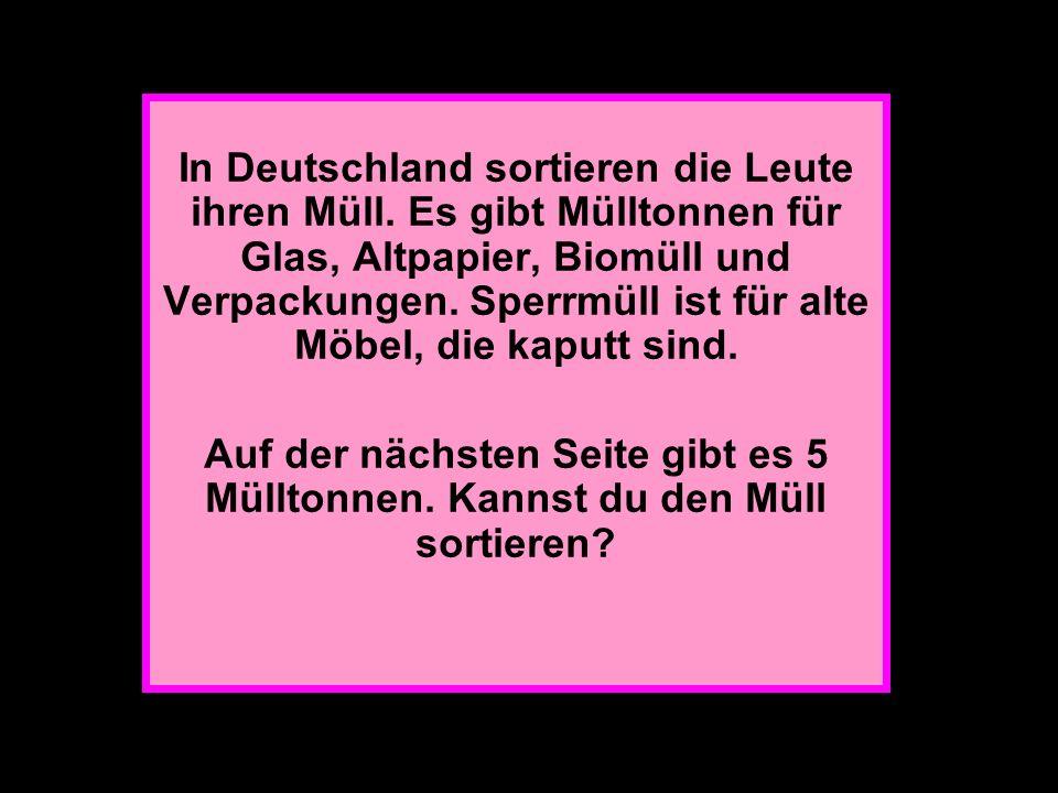 M In Deutschland sortieren die Leute ihren Müll.