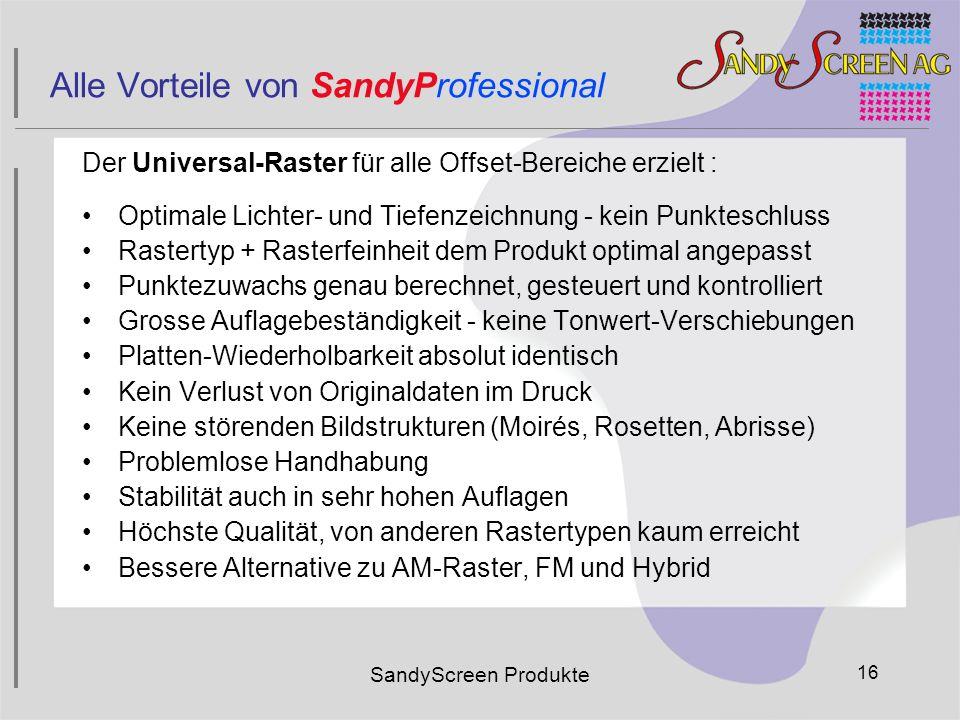 SandyScreen Produkte 16 Alle Vorteile von SandyProfessional Der Universal-Raster für alle Offset-Bereiche erzielt : Optimale Lichter- und Tiefenzeichn